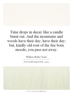 Old Rout Of The Fire Born Moods You Pass Not Away Picture Quote 1