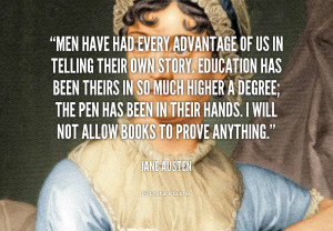 Men have had every advantage of us in telling their own story ...