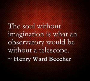 ... imagination is what an observatory would be without a telescope
