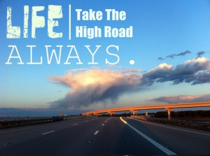 Take the High Road, Always!