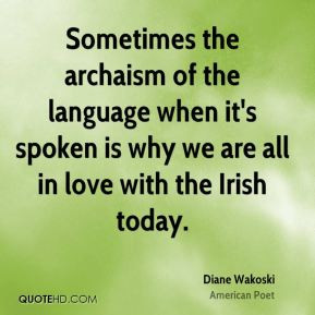Diane Wakoski - Sometimes the archaism of the language when it's ...