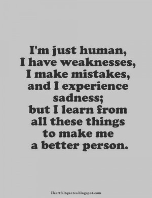 just human, I have weaknesses, I make mistakes