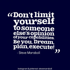 Don't limit yourself to someone else's opinion of your capabilities ...