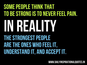 feel pain. In Reality, The strongest people are the ones who feel ...