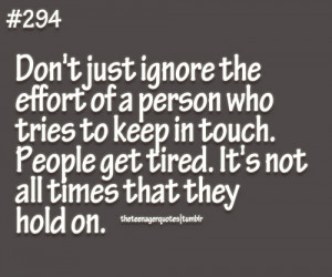 Don't just ignore the effort of a person who tries to keep in touch ...