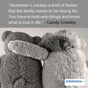 Alzheimer's creates a kind of friction that the family needs to be ...