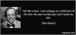 felt like a loser. I was unhappy as a child most of the time. We ...
