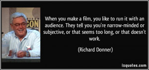 film, you like to run it with an audience. They tell you you're narrow ...