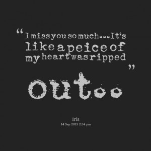 Quotes Picture: i miss you so muchit's like a peice of my heart was ...