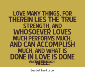 Quotes about love - Love many things, for therein lies the true ...