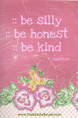 Quirky Quotes About Life And Habbits: Be Silly Be Honest And Be Kind ...
