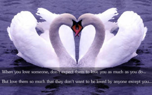 , don't expect them to love you as much as you do... But love them ...