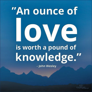 An ounce of #love is worth a pound of knowledge.