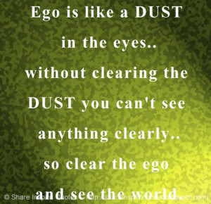 ... dust you can t see anything clearly so clear the ego and see the world