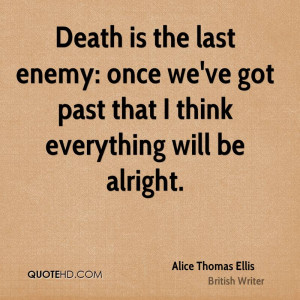 Death is the last enemy: once we've got past that I think everything ...