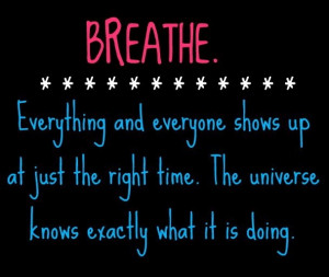 Breathe~ However GOD- not the universe...knows exactly what HE is ...