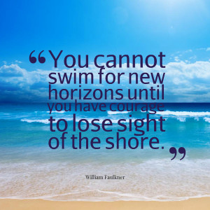 Quotes Picture: you cannot swim for new horizons until you have ...