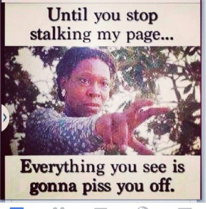 AND STOP STALKING MY MAN!!!