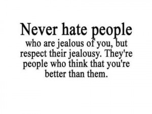 ... re People Who Think That You're Better Than Them ~ Jealousy Quote