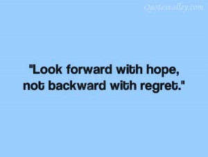 Look Forward With Hope, Not Backward With Regret