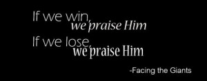 Inspiring Quote from a great movie entitled FACING THE GIANTS. :)))))