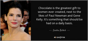 Chocolate is the greatest gift to women ever created, next to the ...