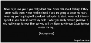 Never say I love you If you really don't care. Never talk about ...