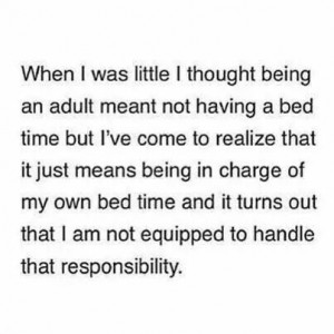 ... my own bed time and it turns out that I am not equipped to handle that