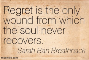 Regret Is The Only Wound From Which The Soul Never Recovers - Sarah ...
