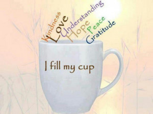 fill my cup...