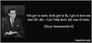 Fish got to swim, birds got to fly, I got to love one man till I die ...