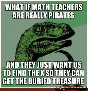 Philosoraptor - What if math teachers are really Pirates