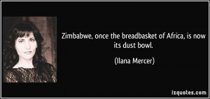 ... once the breadbasket of Africa, is now its dust bowl. - Ilana Mercer