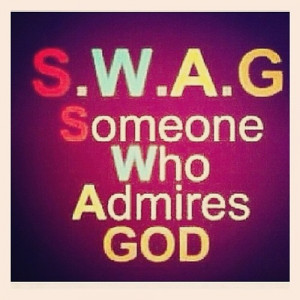 "religious quote about the term ""swag"" really meaning ""Someone ..."