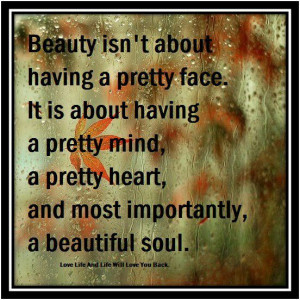 ... pretty mind, a pretty heart, and most importantly, a beautiful soul