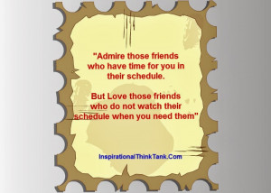 Admire those friends who have time for you in their schedule, But Love ...