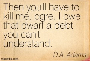 Then You'll Have To Kill Me, Ogre. I Owe That Dwart A Debt You Can ...
