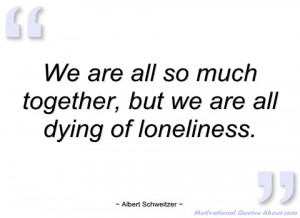 we are all so much together albert schweitzer
