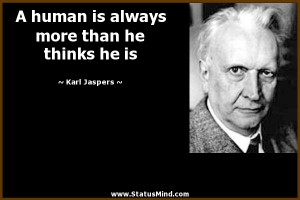 ... more than he thinks he is - Karl Jaspers Quotes - StatusMind.com