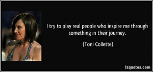 try to play real people who inspire me through something in their ...