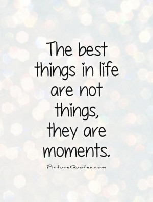 ... best things in life are not things, they are moments Picture Quote #1