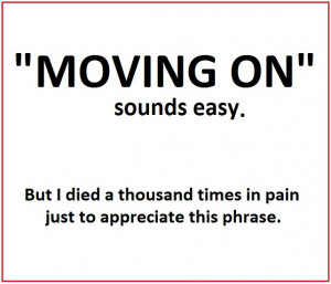 "Moving on"" sounds easy. But I died a thousand times in pain just to ..."