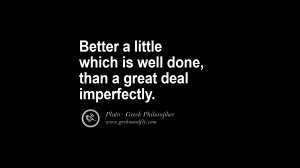 better a little which is well done than a great deal imperfectly plato