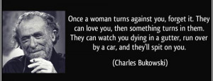 best-charles-bukowski-quotes-once-a-woman-turns-against-you
