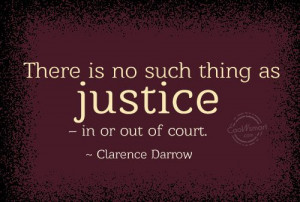 Justice Quote: There is no such thing as justice... Justice-(3)