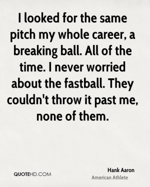 looked for the same pitch my whole career, a breaking ball. All of ...