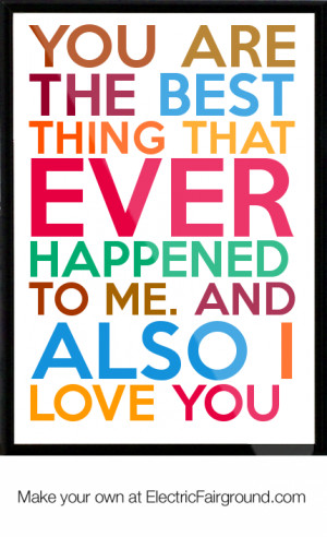 ... best thing that ever happened to me. And also I love you Framed Quote