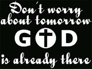 """Don't Worry About Tomorrow God Is Already There """" ~ Religion Quote ..."""