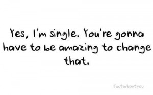 ... You're gonna have to be amazing to change that ~ Being In Love Quote