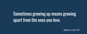 Image for Quote #124: Sometimes growing up means growing apart from ...